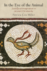 In the Eye of the Animal: Zoological Imagination in Ancient Christianity (Divinations: Rereading Late Ancient Religion) Cover Image