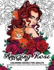 Amazing Rose Coloring Books for Adults: Flower Design with Cat, Bird, Dog and Animals Cover Image