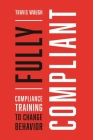 Fully Compliant: Compliance Training to Change Behavior Cover Image