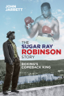 The Sugar Ray Robinson Story: Boxing's Comeback King Cover Image