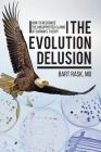 The Evolution Delusion: How to Recognize the Unsupported Claims of Darwin's Theory Cover Image