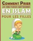 Comment prier les cinq prières quotidiennes en Islam pour les filles: Manuel des prières en Islam pour les filles musulmanes Cover Image