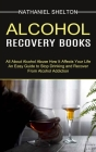 Alcohol Recovery Books: All About Alcohol Abuse How It Affects Your Life (An Easy Guide to Stop Drinking and Recover From Alcohol Addiction) Cover Image