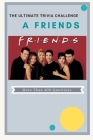 A Friends The Ultimate Trivia Challenge: More than 400 Questions Cover Image