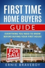 First Time Home Buyers Guide: Everything You Need To Know Before Buying Your First House Cover Image
