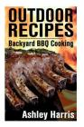 Outdoor Recipes: Backyard BBQ Cooking: (Outdoor Cooking Guide, BBQ Recipes) Cover Image