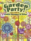 Garden Party!: Flower Designs to Color (Dover Coloring Books) Cover Image