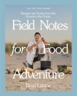 Field Notes for Food Adventure: Recipes and Stories from the Woods to the Ocean Cover Image