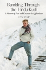 Bumbling Through the Hindu Kush: A Memoir of Fear and Kindness in Afghanistan Cover Image