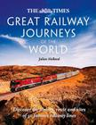 The Times Great Railway Journeys of the World: Discover the History, Route and Sites of 50 Famous Railway Lines Cover Image