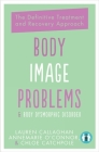 Body Image Problems & Body Dysmorphic Disorder: The Definitive Treatment and Recovery Approach Cover Image