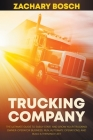 Trucking Company: The Ultimate Guide to Easily Start and Grow your Trucking Owner-Operator Business. Run, Automate Operations, and Build Cover Image