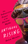 Antigone Rising: The Subversive Power of the Ancient Myths Cover Image