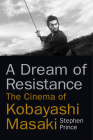 A Dream of Resistance: The Cinema of Kobayashi Masaki Cover Image