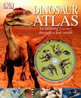 Dinosaur Atlas: An Amazing Journey Through a Lost World Cover Image