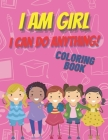 I am girl. I can do anything! Coloring Book.: Inspirational Book To Build Confidence, Perfect Gift for Strong Brave Girls Cover Image