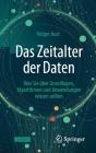 Das Zeitalter Der Daten: Was Sie Über Grundlagen, Algorithmen Und Anwendungen Wissen Sollten Cover Image