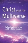 Christ and the Multiverse: Following Jesus in Our Wild, Infinite Creation Cover Image