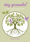 Stay Grounded: A guided journal for times of change, upheaval, or stress Cover Image