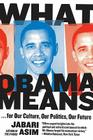 What Obama Means: ...for Our Culture, Our Politics, Our Future Cover Image