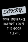 Sorry... Your Insurance Doesn't Cover: Funny Nurse Practitioner Journal Gift Idea For Amazing Hard Working Coworker - 120 Pages (6