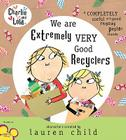 Charlie and Lola: We Are Extremely Very Good Recyclers Cover Image