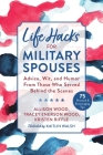 Life Hacks for Military Spouses: Advice, Wit, and Humor from Those Who Served Behind the Scenes Cover Image