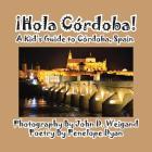 Hola Cordoba! a Kid's Guide to Cordoba, Spain Cover Image