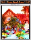 Home Sweet Home Coloring Book: Premium Home Sweet Home coloring book for Those Who Love Home Sweet Home, My Sweet Hom, Nice Little Town, spring Scene Cover Image