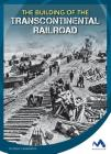The Building of the Transcontinental Railroad (Engineering That Made America) Cover Image