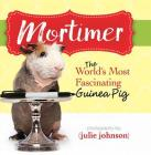 Mortimer, World's Most Fascinating Guinea Pig: Answers to the Mysteries of Life Cover Image