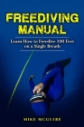 Freediving Manual: Learn How to Freedive 100 Feet on a Single Breath Cover Image