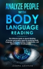 Analyze People with Body Language Reading: The ultimate guide to speed-reading of human personality types by analyzing body language, facial expressio Cover Image