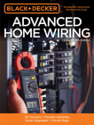 Black & Decker Advanced Home Wiring, Updated 4th Edition: DC Circuits * Transfer Switches * Panel Upgrades * Circuit Maps * More Cover Image
