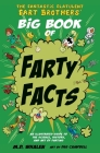 The Fantastic Flatulent Fart Brothers' Big Book of Farty Facts: An illustrated guide to the science, history, and art of farting; US edition Cover Image