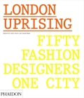 London Uprising: Fifty Fashion Designers, One City Cover Image