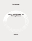 Child's Health Primer For Primary Classes: Large Print Cover Image