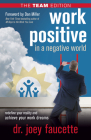 Work Positive in a Negative World, the Team Edition: Redefine Your Reality and Achieve Your Work Dreams Cover Image