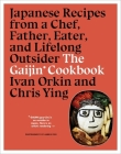 The Gaijin Cookbook: Japanese Recipes from a Chef, Father, Eater, and Lifelong Outsider Cover Image