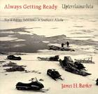 Always Getting Ready / Upterrlainarluta: Yup'ik Eskimo Subsistence in Southwest Alaska Cover Image