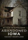 Abandoned Iowa: Vacant Heartland (America Through Time) Cover Image