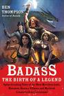 Badass: The Birth of a Legend: Spine-Crushing Tales of the Most Merciless Gods, Monsters, Heroes, Villains, and Mythical Creatures Ever Envisioned Cover Image