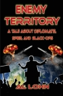 Enemy Territory: A Story of Diplomatist, Spies and Black Ops Cover Image