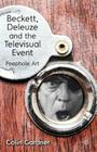 Beckett, Deleuze and the Televisual Event: Peephole Art Cover Image
