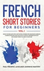 French Short Stories for Beginners Vol. 1: Grow Vocabulary with Captivating Stories for Language Learning. Common Phrases and Dialogues to Boost Gramm Cover Image