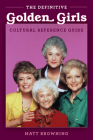 The Definitive Golden Girls Cultural Reference Guide Cover Image