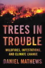 Trees in Trouble: Wildfires, Infestations, and Climate Change Cover Image