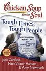 Chicken Soup for the Soul: Tough Times, Tough People: 101 Stories about Overcoming the Economic Crisis and Other Challenges Cover Image