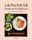 Japanese Cookbook for Beginners: Classic and Modern Recipes Made Easy Cover Image