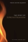 The Spirit of Zoroastrianism (The Spirit of ...) Cover Image